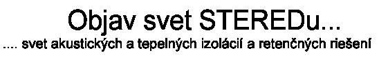 Objav svet Steredu ... svet akustických atepelných izolácií aretenčných riešení